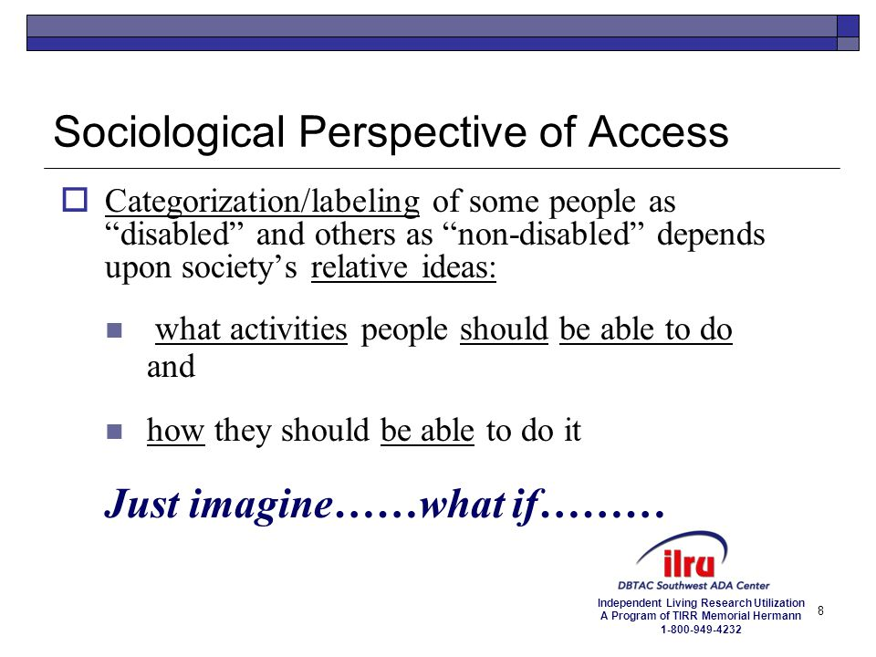 Independent Living Research Utilization A Program of TIRR Memorial Hermann 1-800-949-4232 Reasonable Accommodation Policy Approach Creating a Culture of Access and Inclusion SAY  Yes when you can and no when you have to.