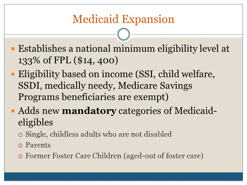 Medicaid Expansion Option for states to begin expansion for certain non- elderly individuals with incomes up to 133%of FPL effective 4/1/2010.