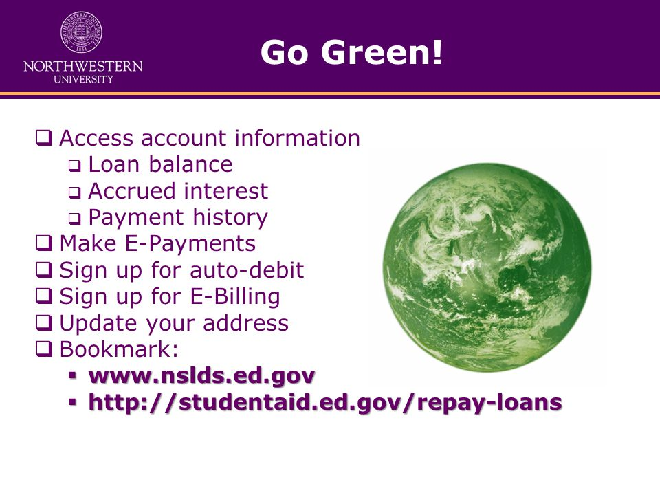 Go Green!  Access account information  Loan balance  Accrued interest  Payment history  Make E-Payments  Sign up for auto-debit  Sign up for E-
