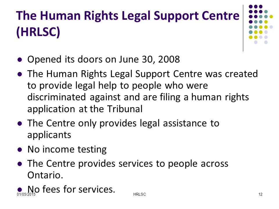 01/05/2015HRLSC12 The Human Rights Legal Support Centre (HRLSC) Opened its doors on June 30, 2008 The Human Rights Legal Support Centre was created to