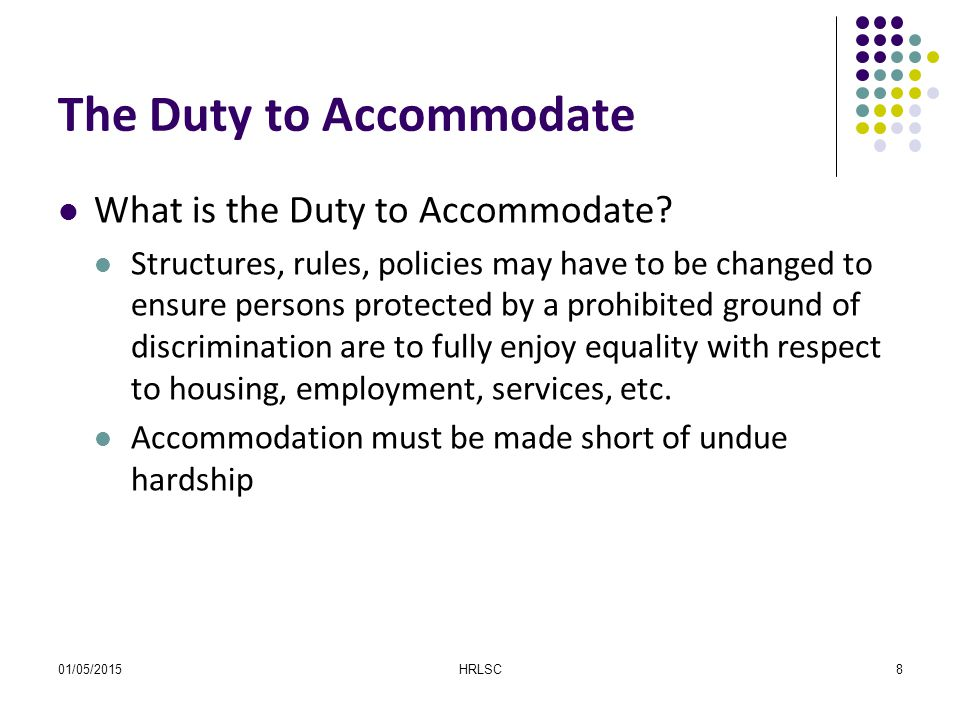 01/05/2015HRLSC8 The Duty to Accommodate What is the Duty to Accommodate.
