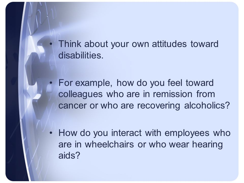 Think about your own attitudes toward disabilities.