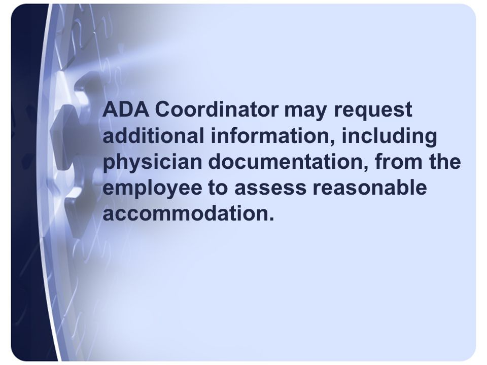 ADA Coordinator may request additional information, including physician documentation, from the employee to assess reasonable accommodation.