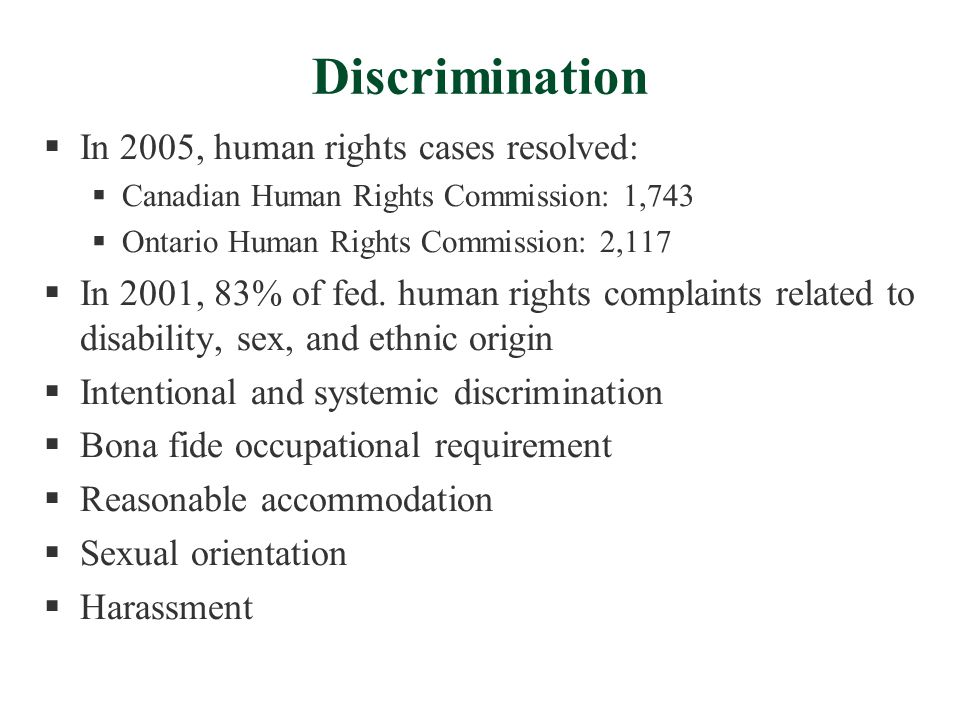 Discrimination  In 2005, human rights cases resolved:  Canadian Human Rights Commission: 1,743  Ontario Human Rights Commission: 2,117  In 2001, 83% of fed.