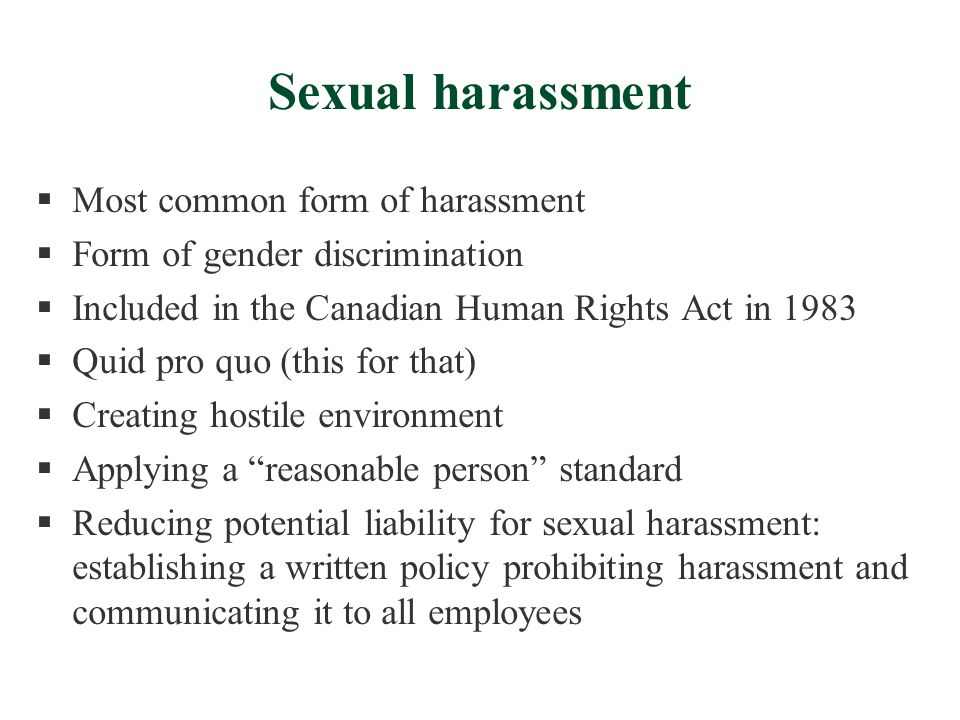Sexual harassment  Most common form of harassment  Form of gender discrimination  Included in the Canadian Human Rights Act in 1983  Quid pro quo