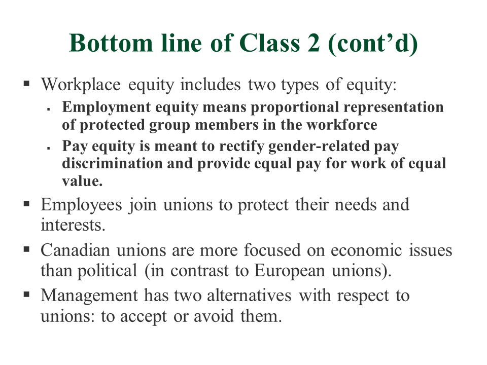 Bottom line of Class 2 (cont'd)  Workplace equity includes two types of equity:  Employment equity means proportional representation of protected gr