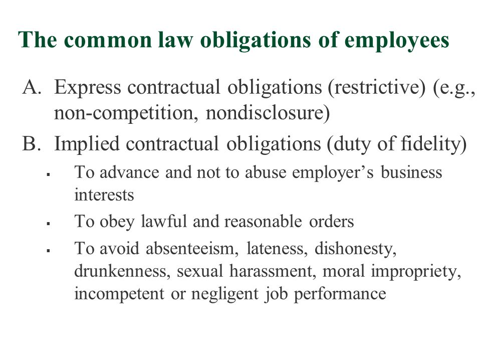 The common law obligations of employees A.Express contractual obligations (restrictive) (e.g., non-competition, nondisclosure) B.Implied contractual o