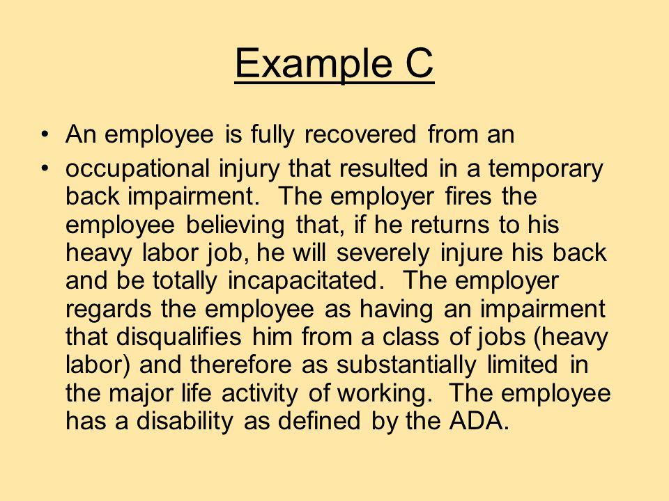 Example B An employee has an occupational injury that has resulted in a temporary back impairment that does not substantially limit a major life activity.