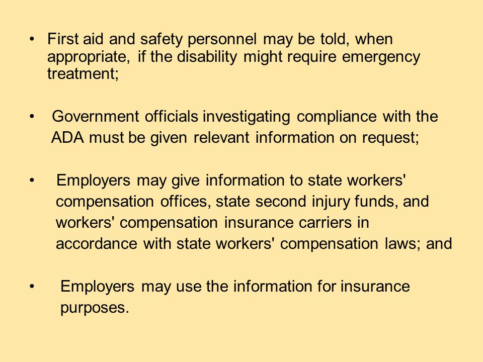 The ADA allows disclosure of this information only in the following circumstances: Supervisors and managers may be told about necessary restrictions on the work or duties of the employee and about necessary accommodations
