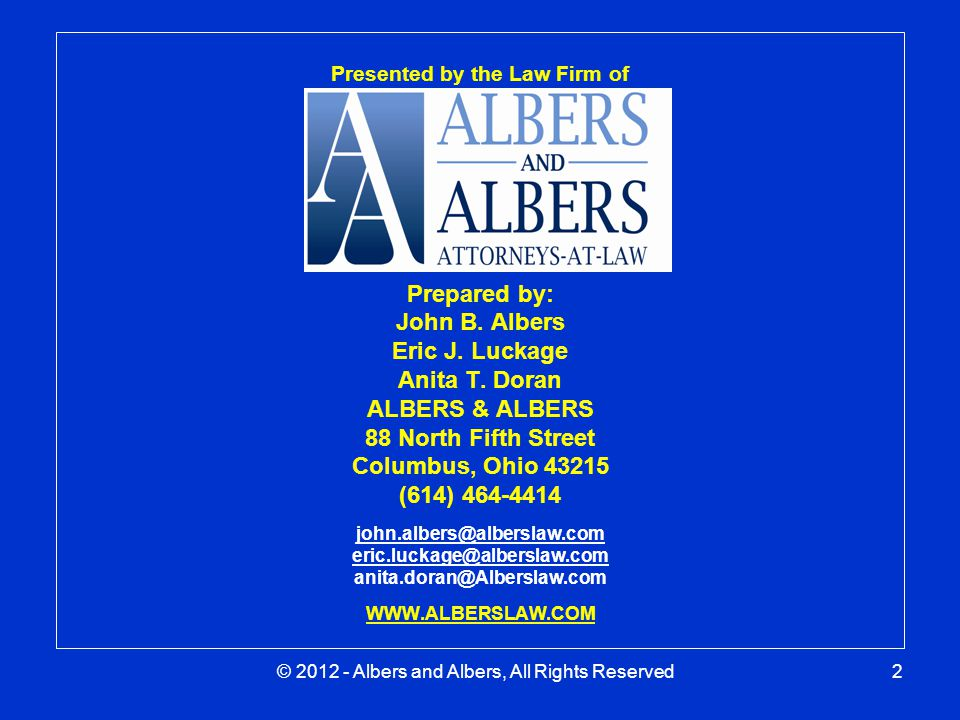 © 2012 - Albers and Albers, All Rights Reserved2 Presented by the Law Firm of Prepared by: John B.