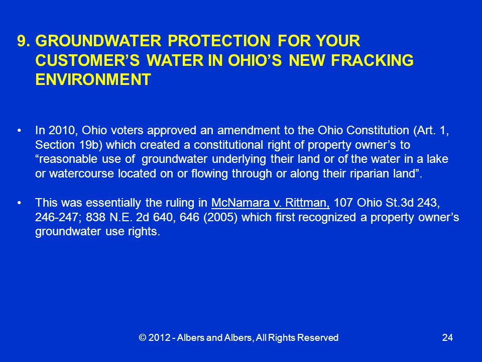 © 2012 - Albers and Albers, All Rights Reserved24 9.GROUNDWATER PROTECTION FOR YOUR CUSTOMER'S WATER IN OHIO'S NEW FRACKING ENVIRONMENT In 2010, Ohio voters approved an amendment to the Ohio Constitution (Art.