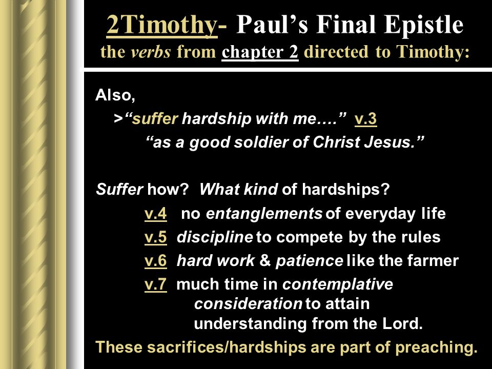 2Timothy- Paul's Final Epistle the verbs from chapter 2 directed to Timothy: Also, > suffer hardship with me…. v.3 as a good soldier of Christ Jesus. Suffer how.