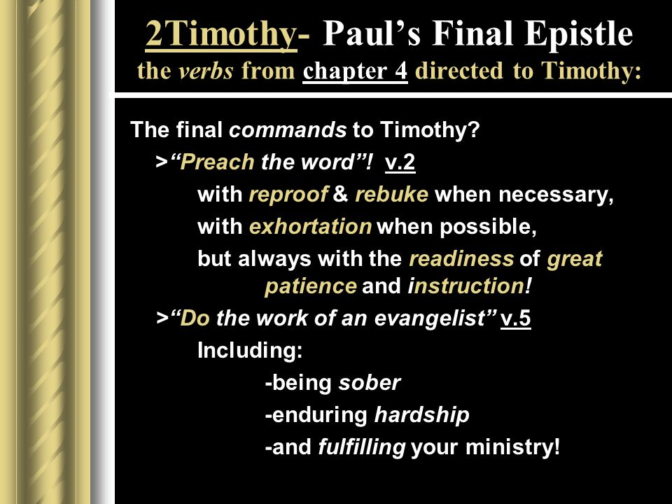 2Timothy- Paul's Final Epistle the verbs from chapter 4 directed to Timothy: The final commands to Timothy.