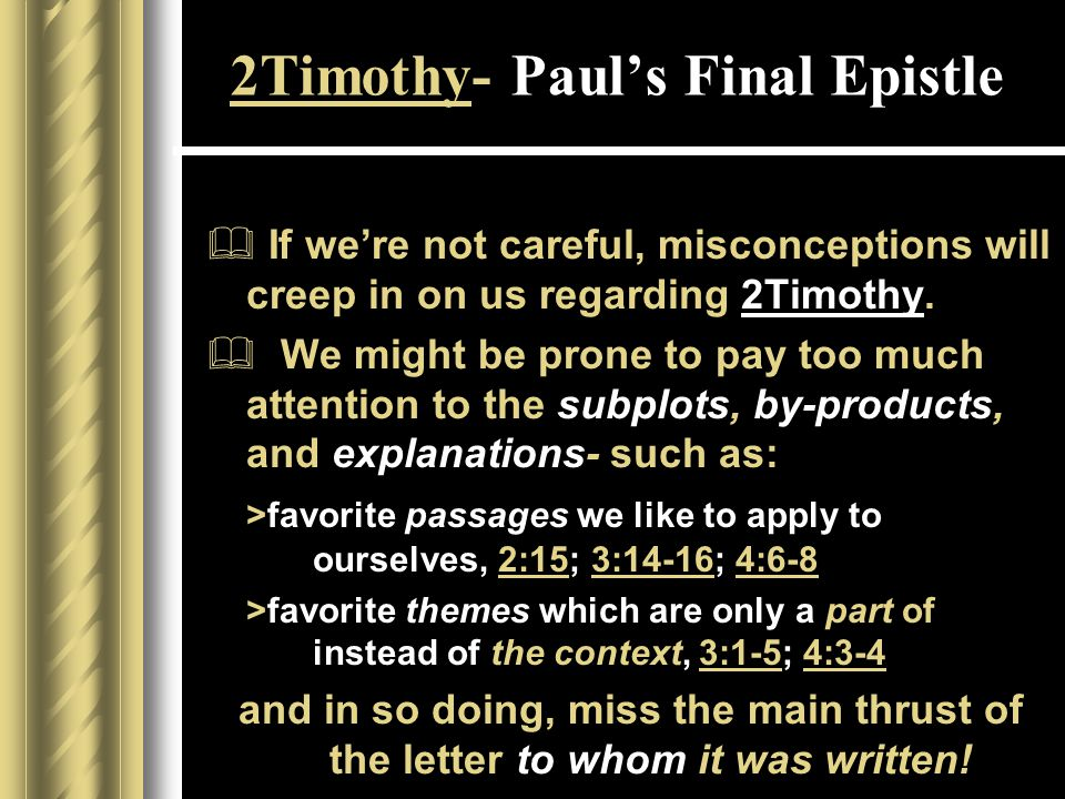 2Timothy- Paul's Final Epistle  If we're not careful, misconceptions will creep in on us regarding 2Timothy.