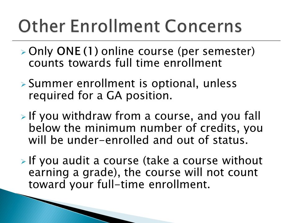  Only ONE (1) online course (per semester) counts towards full time enrollment  Summer enrollment is optional, unless required for a GA position.