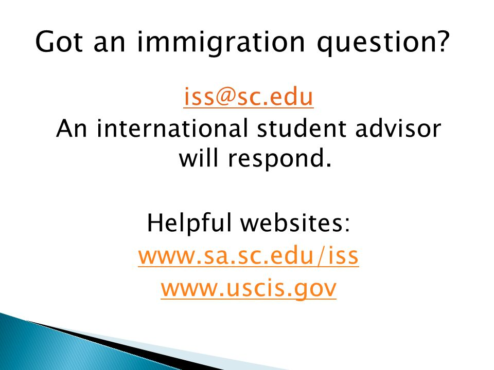 Got an immigration question. iss@sc.edu An international student advisor will respond.
