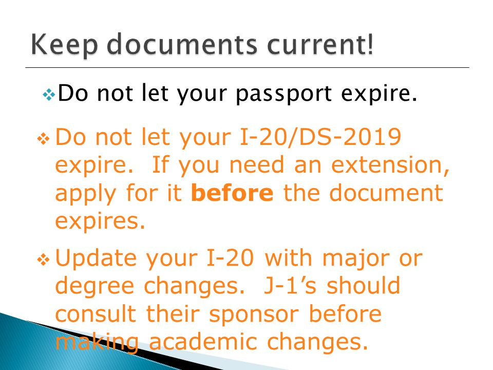  Do not let your passport expire.  Do not let your I-20/DS-2019 expire.
