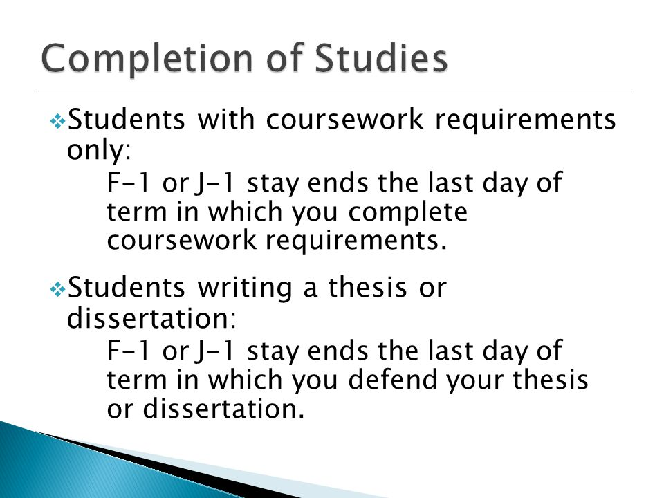  Students with coursework requirements only: F-1 or J-1 stay ends the last day of term in which you complete coursework requirements.