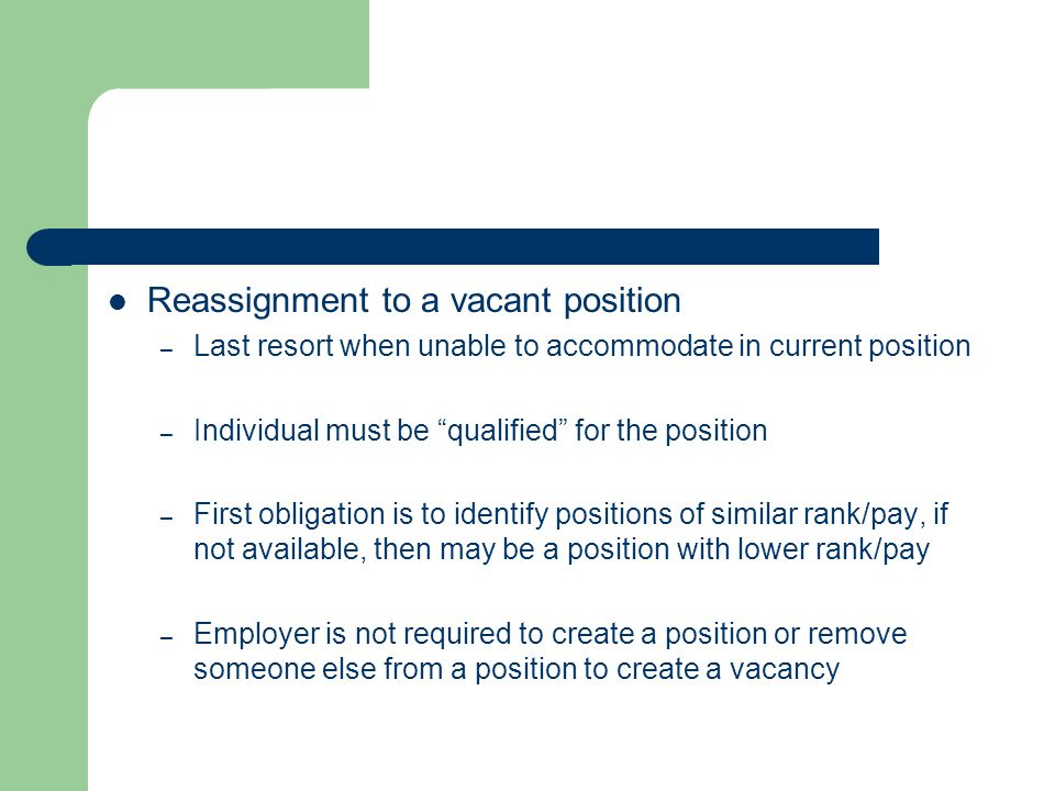 "Reassignment to a vacant position – Last resort when unable to accommodate in current position – Individual must be ""qualified"" for the position – Fir"