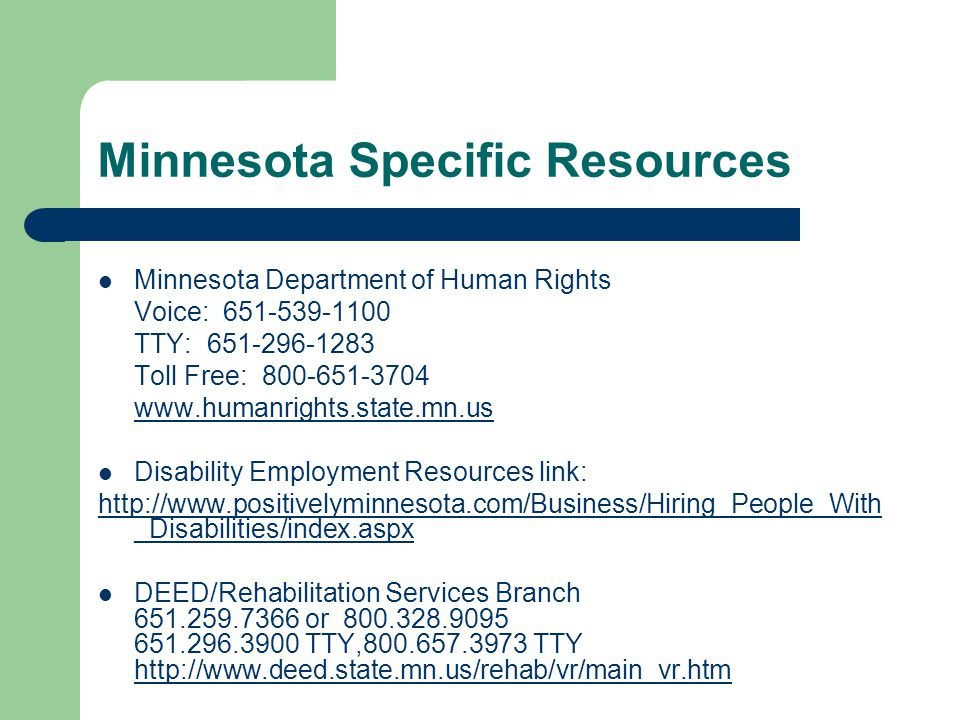 Minnesota Specific Resources Minnesota Department of Human Rights Voice: 651-539-1100 TTY: 651-296-1283 Toll Free: 800-651-3704 www.humanrights.state.