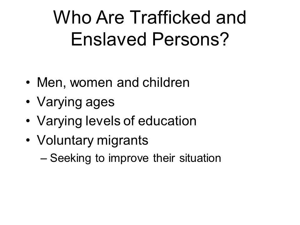 Who Are Trafficked and Enslaved Persons.