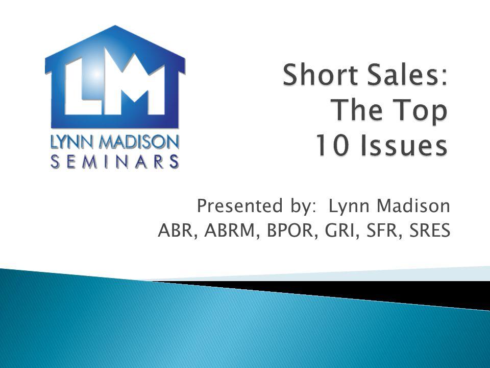 Presented by: Lynn Madison ABR, ABRM, BPOR, GRI, SFR, SRES