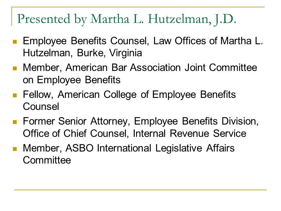 Presented by Martha L. Hutzelman, J.D. Employee Benefits Counsel, Law Offices of Martha L.