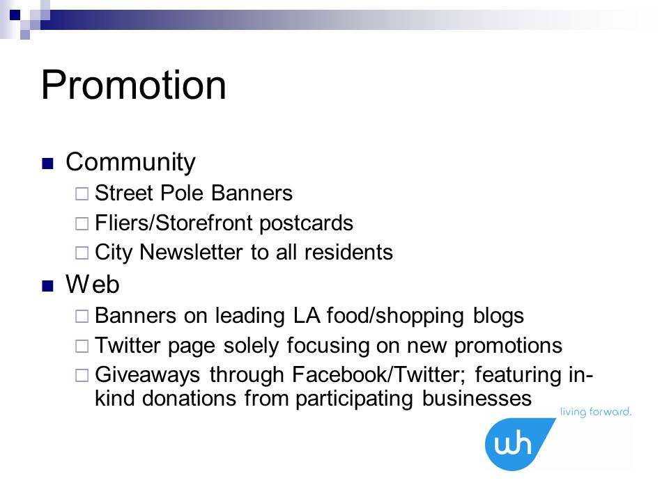 Promotion Community  Street Pole Banners  Fliers/Storefront postcards  City Newsletter to all residents Web  Banners on leading LA food/shopping b