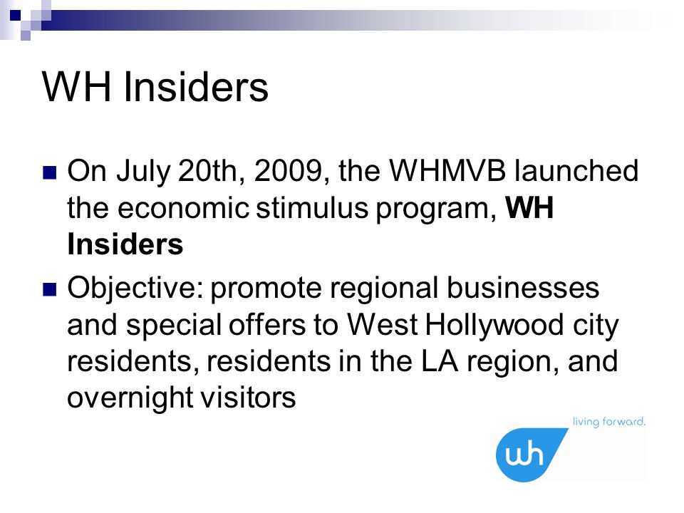 WH Insiders On July 20th, 2009, the WHMVB launched the economic stimulus program, WH Insiders Objective: promote regional businesses and special offer