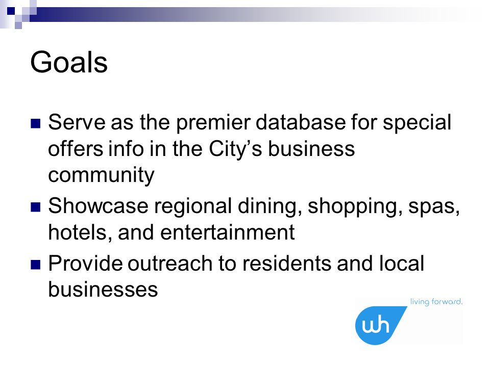 Goals Serve as the premier database for special offers info in the City's business community Showcase regional dining, shopping, spas, hotels, and ent