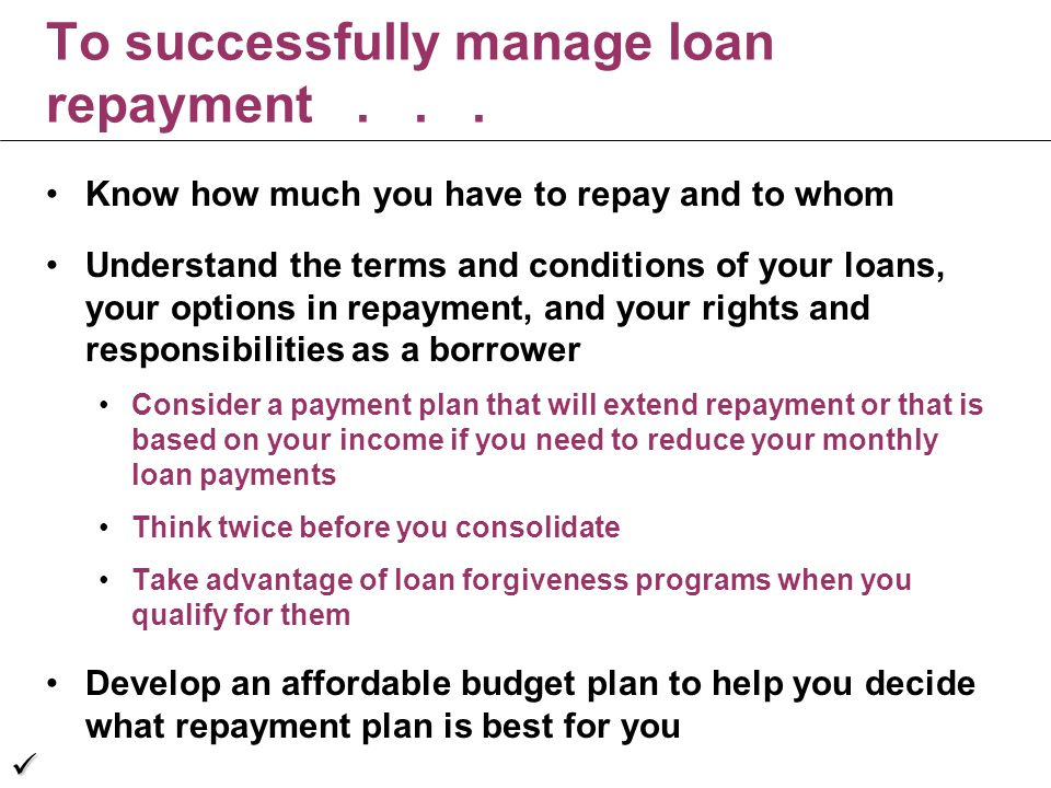 To successfully manage loan repayment...