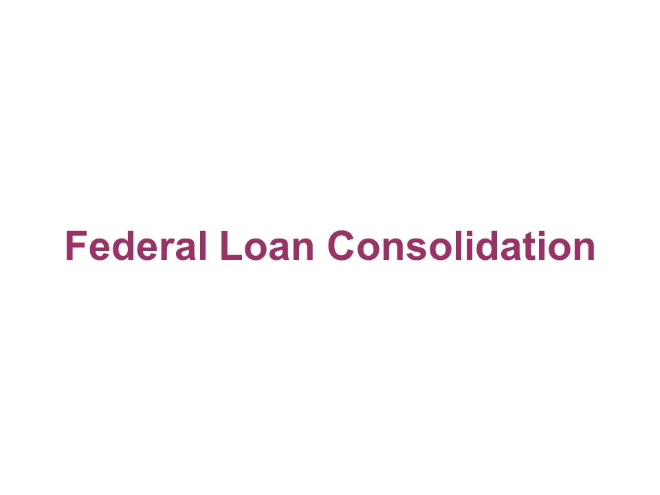 Federal Loan Consolidation