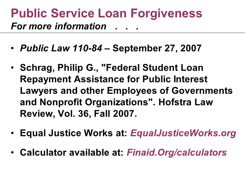 Public Service Loan Forgiveness For more information...