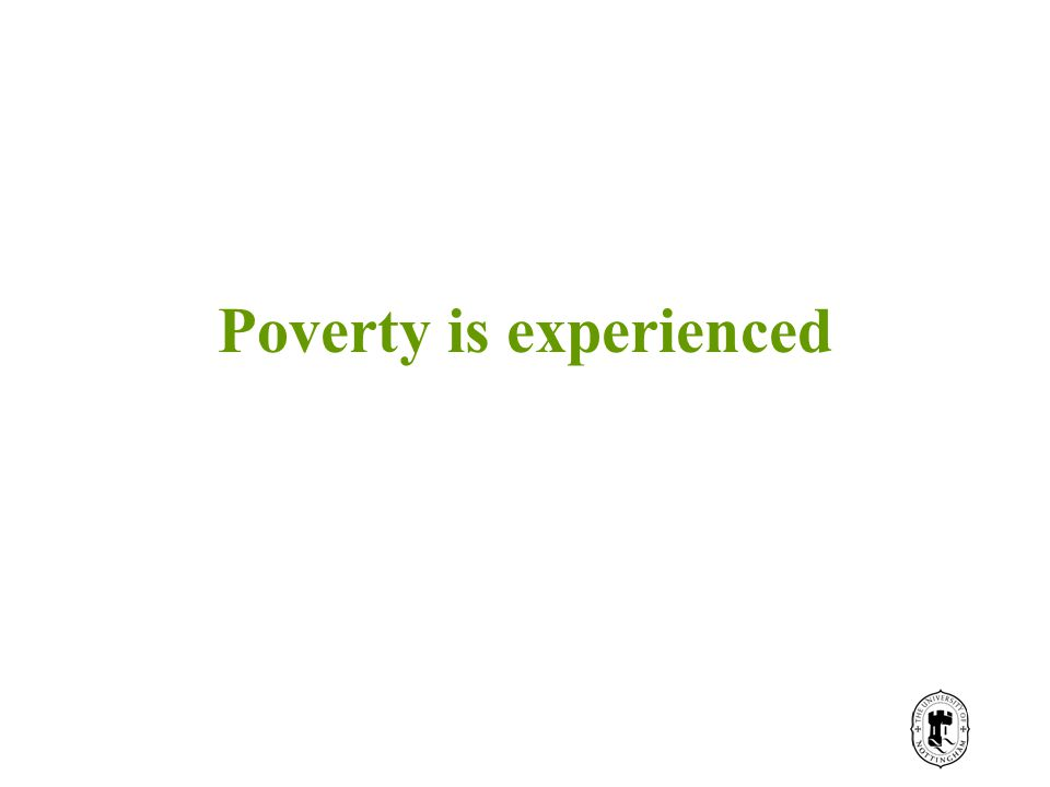 Poverty is experienced
