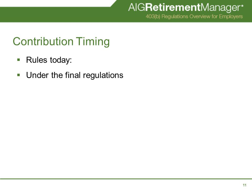 11 Contribution Timing  Rules today:  Under the final regulations