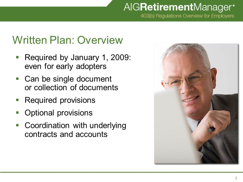 3 Written Plan: Overview  Required by January 1, 2009: even for early adopters  Can be single document or collection of documents  Required provisions  Optional provisions  Coordination with underlying contracts and accounts
