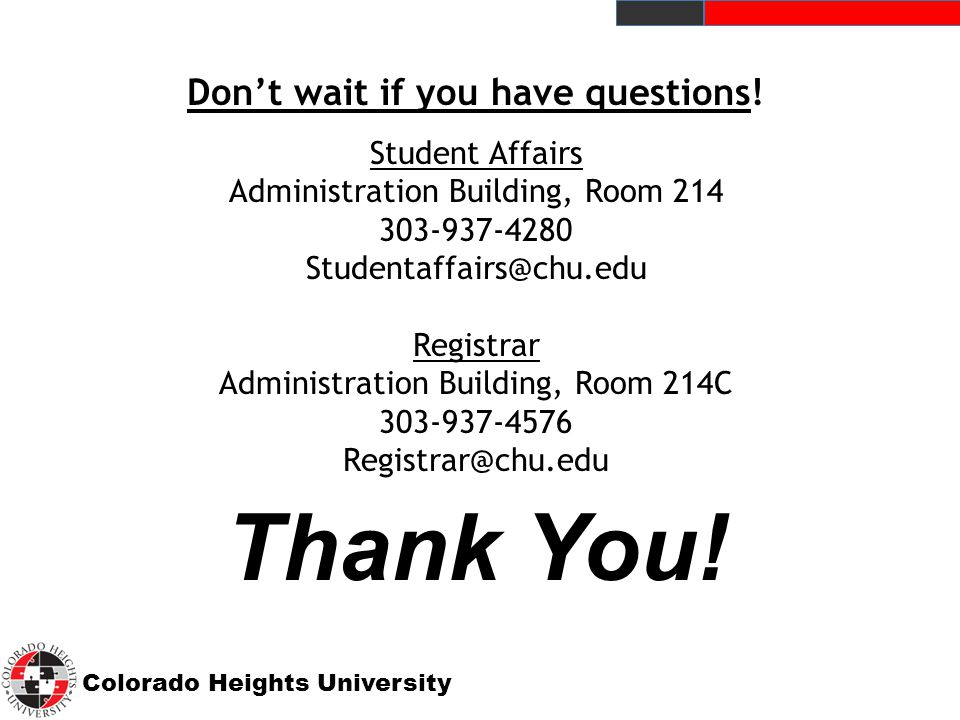 Colorado Heights University Thank You. Don't wait if you have questions.