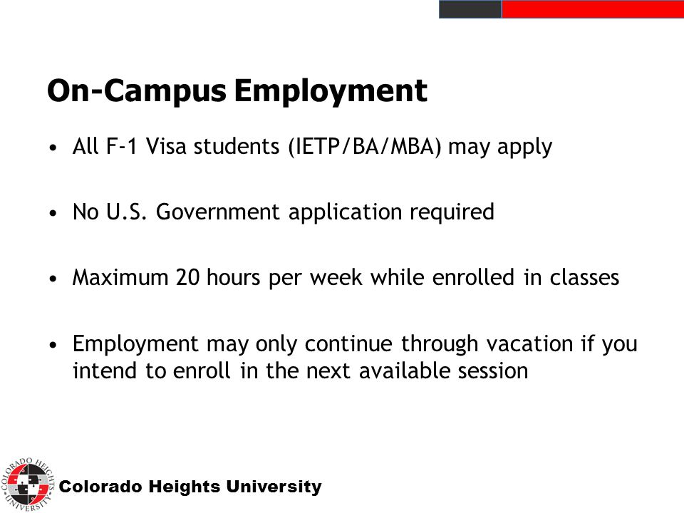 Colorado Heights University On-Campus Employment All F-1 Visa students (IETP/BA/MBA) may apply No U.S.