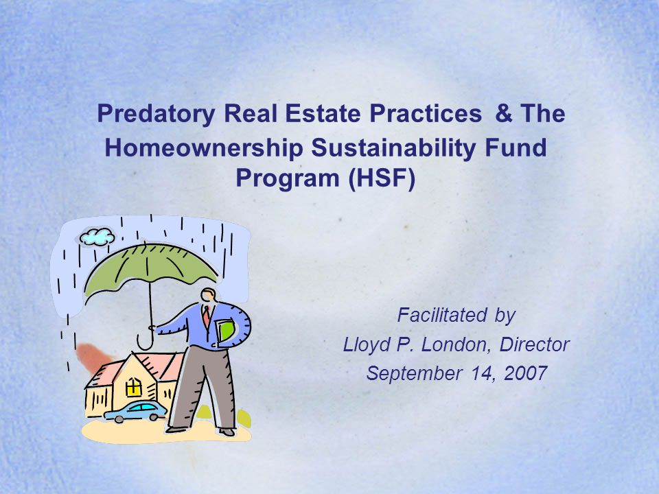 Predatory Real Estate Practices & The Homeownership Sustainability Fund Program (HSF) Facilitated by Lloyd P.