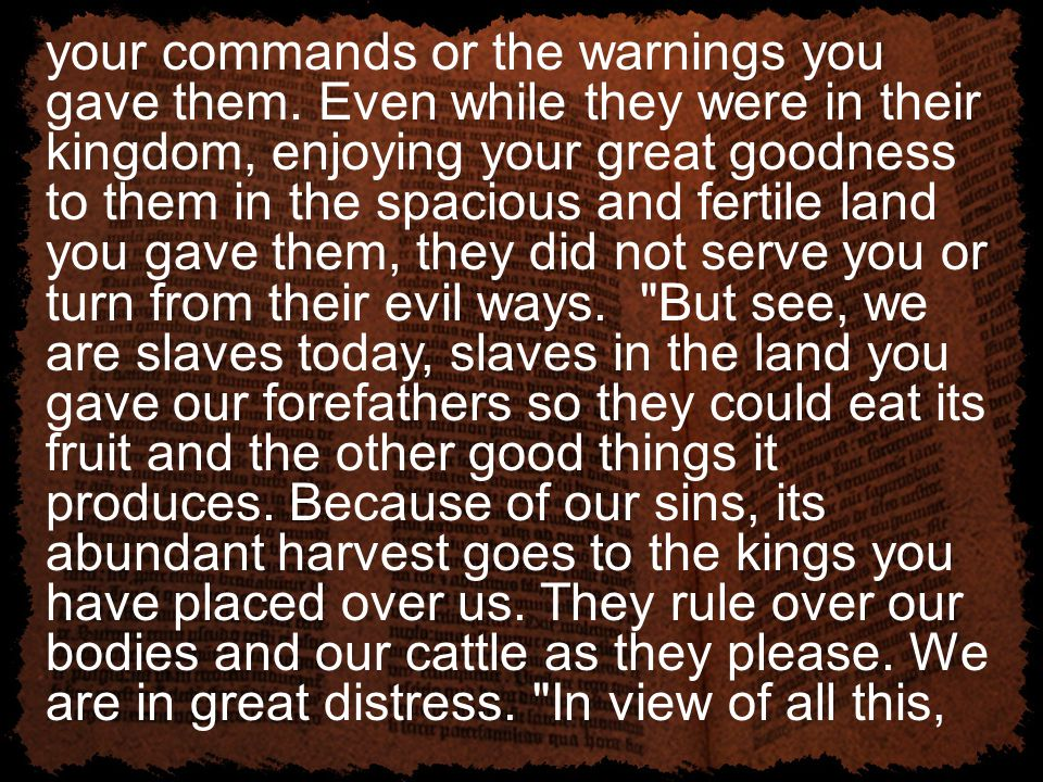 your commands or the warnings you gave them. Even while they were in their kingdom, enjoying your great goodness to them in the spacious and fertile l