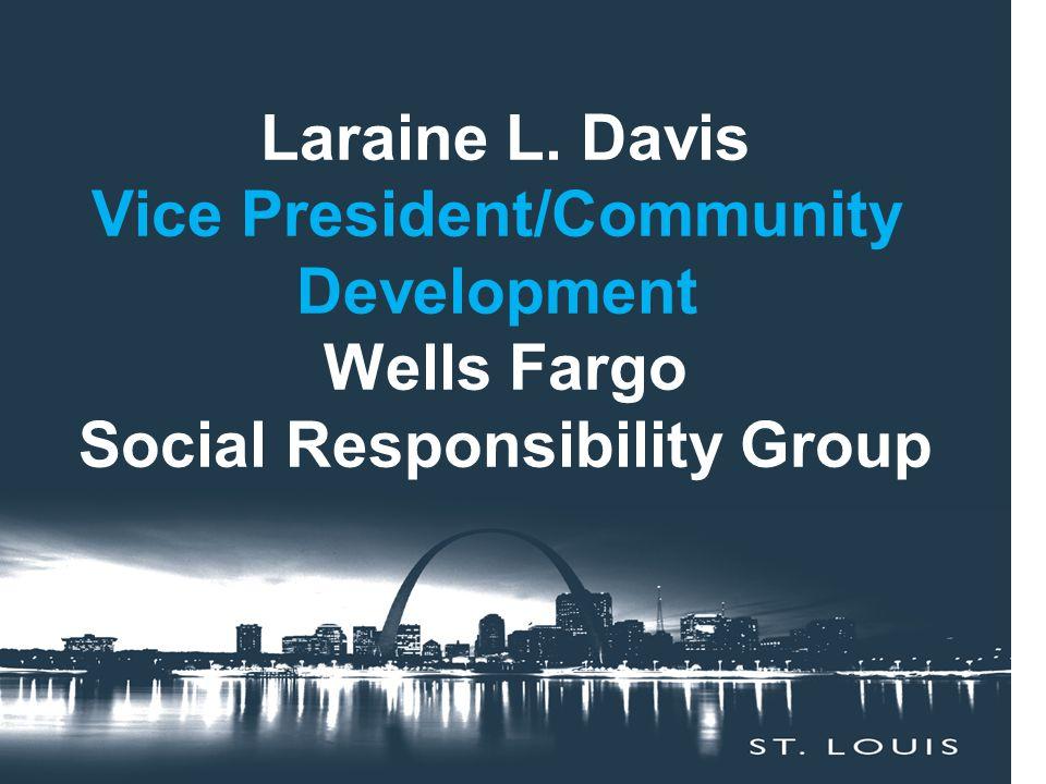 Laraine L. Davis Vice President/Community Development Wells Fargo Social Responsibility Group