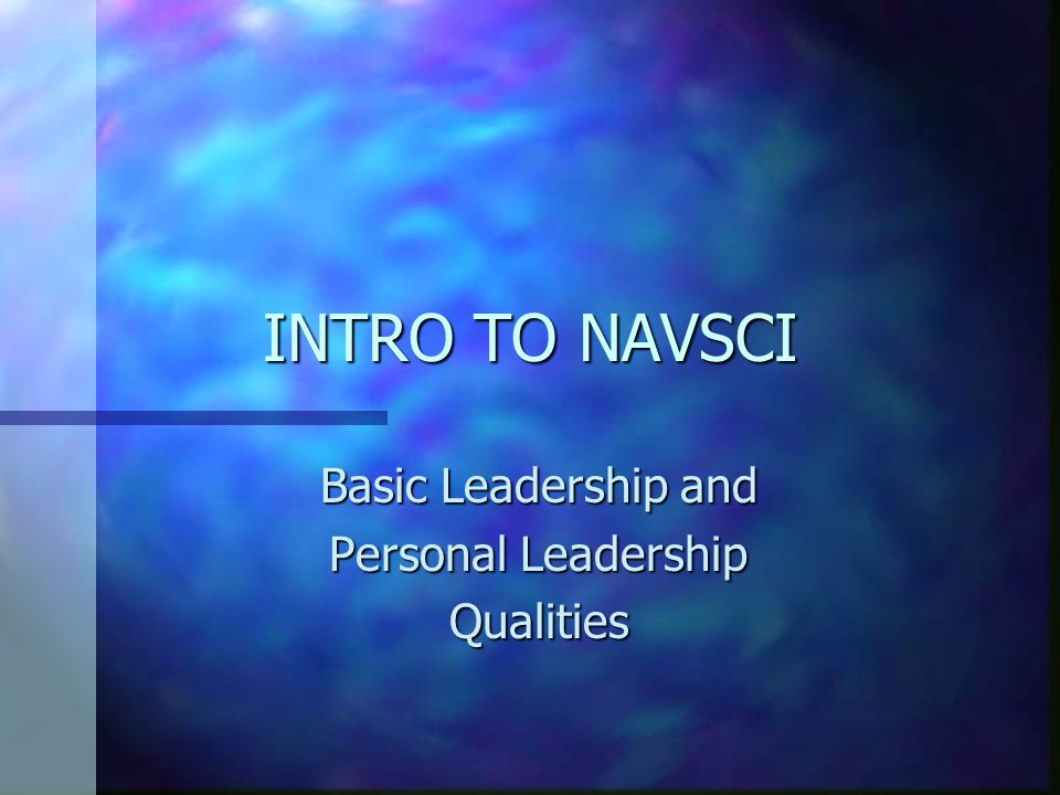 INTRO TO NAVSCI Basic Leadership and Personal Leadership Qualities
