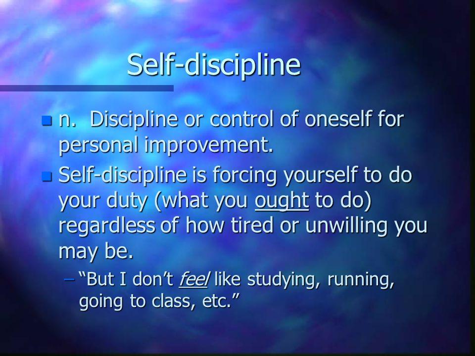 Self-discipline n n. Discipline or control of oneself for personal improvement.