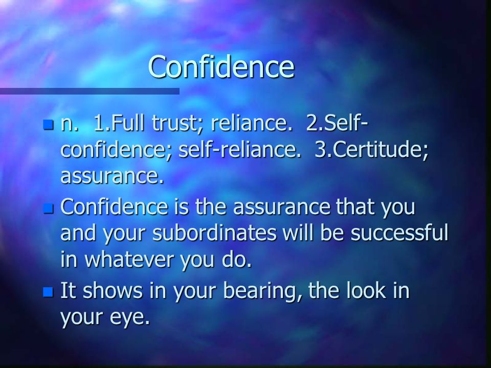 Confidence n n. 1.Full trust; reliance. 2.Self- confidence; self-reliance.