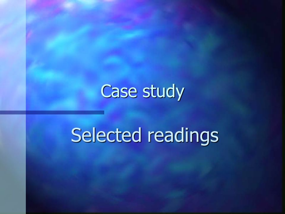 Case study Selected readings