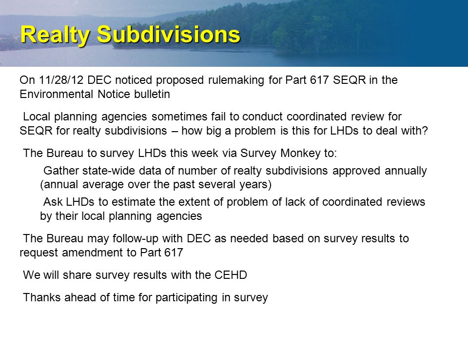 On 11/28/12 DEC noticed proposed rulemaking for Part 617 SEQR in the Environmental Notice bulletin Local planning agencies sometimes fail to conduct coordinated review for SEQR for realty subdivisions – how big a problem is this for LHDs to deal with.