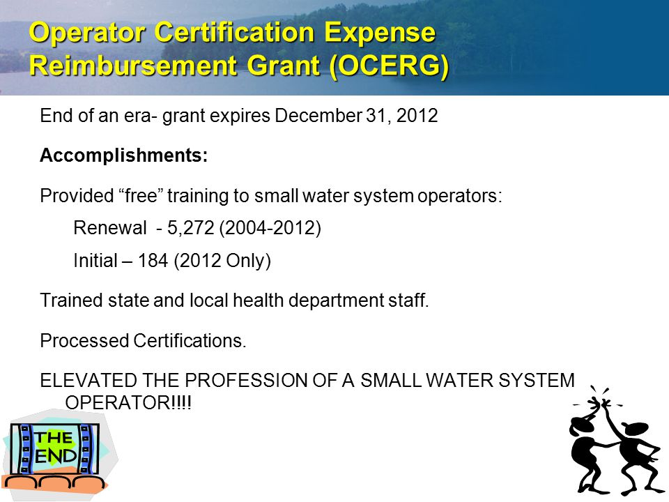 """End of an era- grant expires December 31, 2012 Accomplishments: Provided """"free"""" training to small water system operators: Renewal - 5,272 (2004-2012)"""