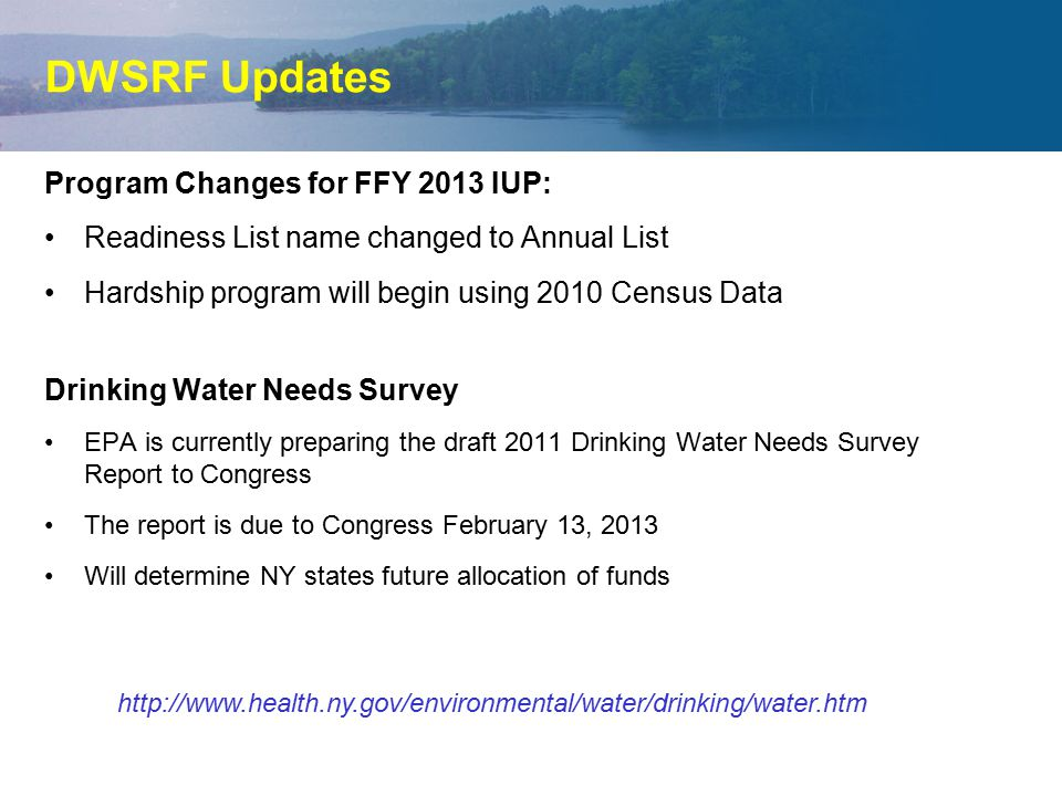 DWSRF Updates Program Changes for FFY 2013 IUP: Readiness List name changed to Annual List Hardship program will begin using 2010 Census Data Drinking