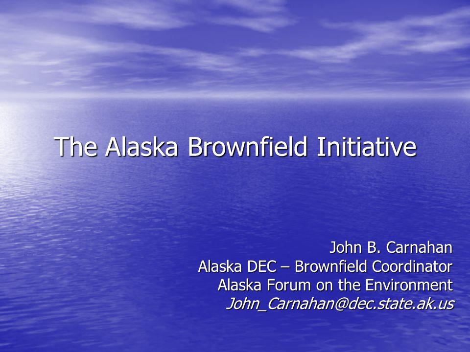 The Alaska Brownfield Initiative John B.