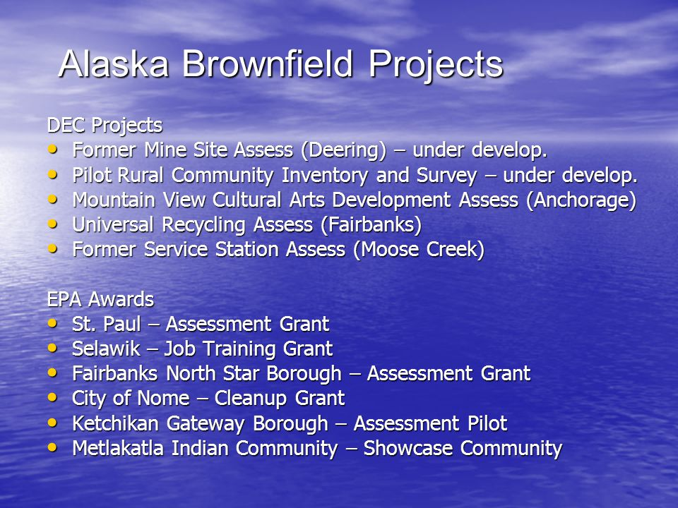 Alaska Brownfield Projects DEC Projects Former Mine Site Assess (Deering) – under develop. Former Mine Site Assess (Deering) – under develop. Pilot Ru